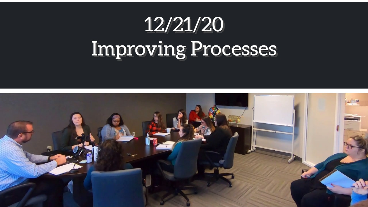 Improving Process – 12/21/20 Office Meeting
